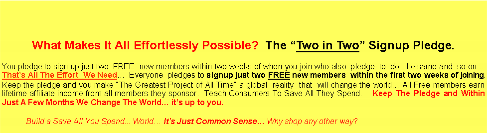 Text Box: What Makes It All Effortlessly Possible?  The �Two in Two� Signup Pledge.
